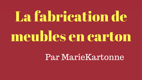 la fabrication de meuble en carton par mariekrtonne cartonrecup. Black Bedroom Furniture Sets. Home Design Ideas